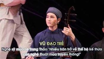 """Nghệ sỹ múa Lê Trung Thảo: """"Nhiều trăn trở về thế hệ kế thừa của nghệ thuật múa truyền thống"""""""